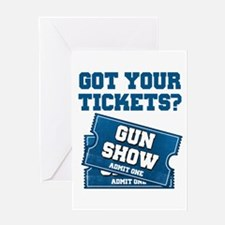 Got Your Tickets To The Gun Show Greeting Cards
