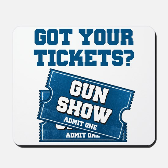 Got Your Tickets To The Gun Show Mousepad