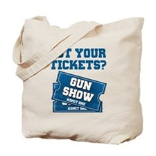Got Your Tickets To The Gun Show Tote Bag