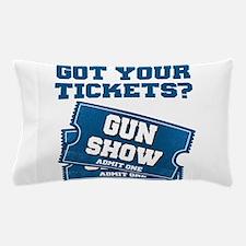 Got Your Tickets To The Gun Show Pillow Case