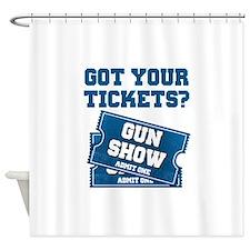 Got Your Tickets To The Gun Show Shower Curtain