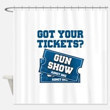 Got Your Tickets To The Gun Show Shower Curtain