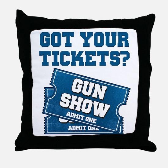Got Your Tickets To The Gun Show Throw Pillow