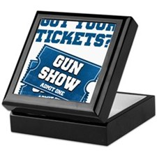 Got Your Tickets To The Gun Show Keepsake Box