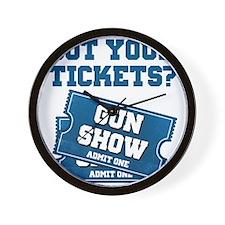 Got Your Tickets To The Gun Show Wall Clock
