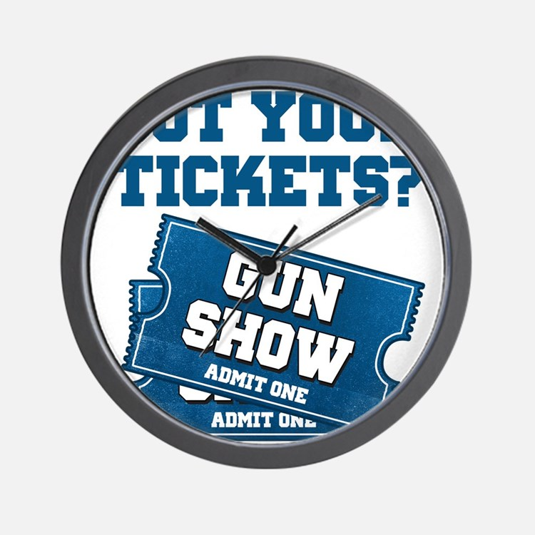 Got Your Tickets To The Gun Show Wall Clock