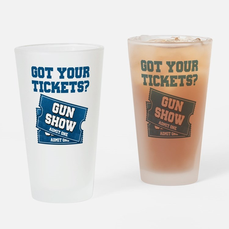 Got Your Tickets To The Gun Show Drinking Glass