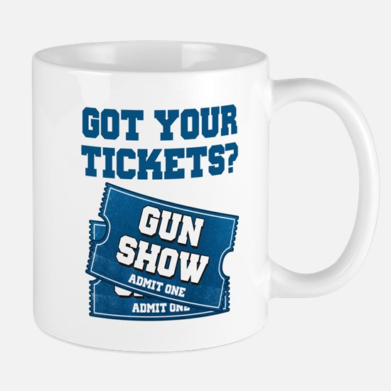 Got Your Tickets To The Gun Show Mugs