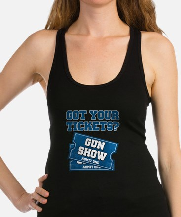 Got Your Tickets To The Gun Show Racerback Tank To