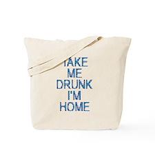 Take Me Drunk…I'm Home Tote Bag