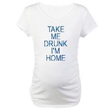 Take Me Drunk…I'm Home Shirt