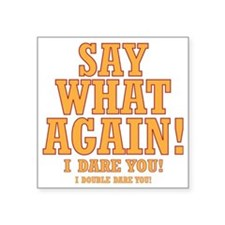 "Say What Again! Square Sticker 3"" x 3"""
