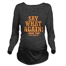 Say What Again! Long Sleeve Maternity T-Shirt
