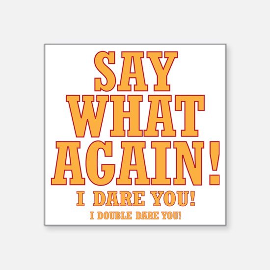 """Say What Again! Square Sticker 3"""" x 3"""""""