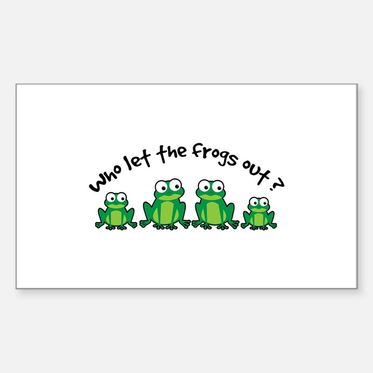 Who Let The Frogs Out Sticker (Rectangle)