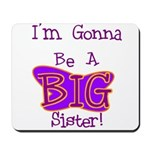 Gonna Be BIG Sister Mousepad