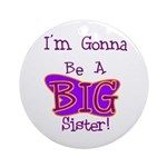 Gonna Be BIG Sister Ornament (Round)