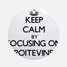 Keep calm by focusing on Poitevin Ornament (Round)