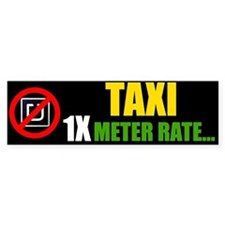 TAXI - 1X METER RATE Bumper Bumper Sticker