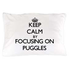 Keep calm by focusing on Puggles Pillow Case