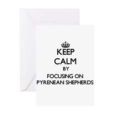 Keep calm by focusing on Pyrenean S Greeting Cards
