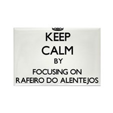 Keep calm by focusing on Rafeiro Do Alente Magnets