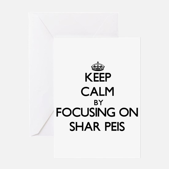 Keep calm by focusing on Shar Peis Greeting Cards
