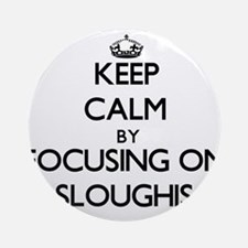 Keep calm by focusing on Sloughis Ornament (Round)