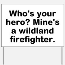 Who's Your Hero? Mine's A Wildland Si Yard