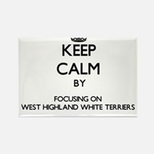 Keep calm by focusing on West Highland Whi Magnets