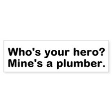 Who's Your Hero? Mine's A Plumber Bumper Bumper Sticker