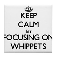 Keep calm by focusing on Whippets Tile Coaster