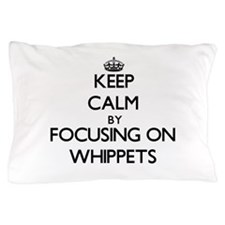 Keep calm by focusing on Whippets Pillow Case