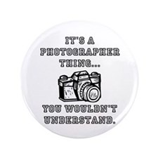 "It's A Photographer Thing 3.5"" Button"