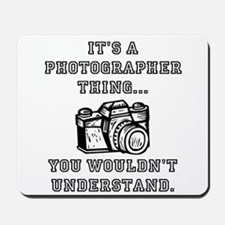 It's A Photographer Thing Mousepad
