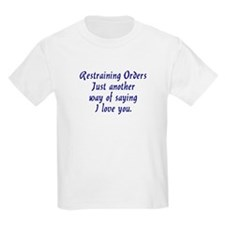 Restraining Orders... T-Shirt