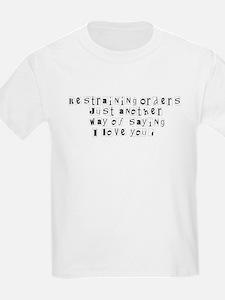 Restraining Orders.. T-Shirt