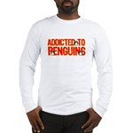 Addicted to Penguins Long Sleeve T-Shirt