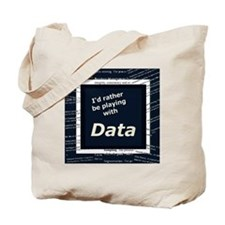 I'd rather be playing with Data Tote Bag