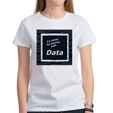 I'd rather be playing with Data Tee