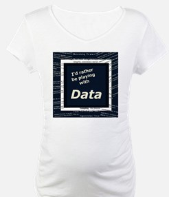 I'd rather be playing with Data Shirt