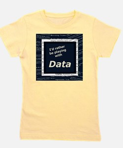 I'd rather be playing with Data Girl's Tee
