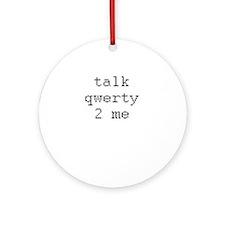 talk qwerty 2 me Ornament (Round)