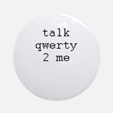 talk qwerty 2 me Ornament (Round)