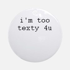 i'm too texty 4u Ornament (Round)
