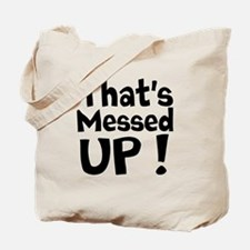 Thats Messed Up Tote Bag