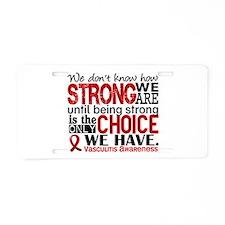 Vasculitis HowStrongWeAre Aluminum License Plate