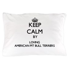 Keep calm by loving American Pit Bull Pillow Case