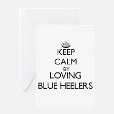 Keep calm by loving Blue Heelers Greeting Cards