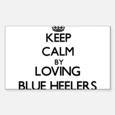 Keep calm by loving Blue Heelers Decal